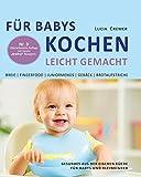 Für Babys kochen - leicht gemacht: Gesundes aus der eigenen Küche für Babys und Kleinkinder (3. überarbeitete und ergänzte Auflage): Gesundes aus der eigenen Küche für Babys und Kleinkindern